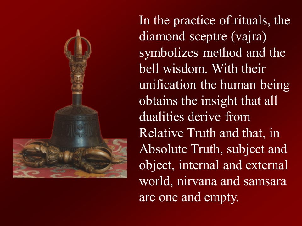 In the practice of rituals, the diamond sceptre (vajra) symbolizes method and the bell wisdom.