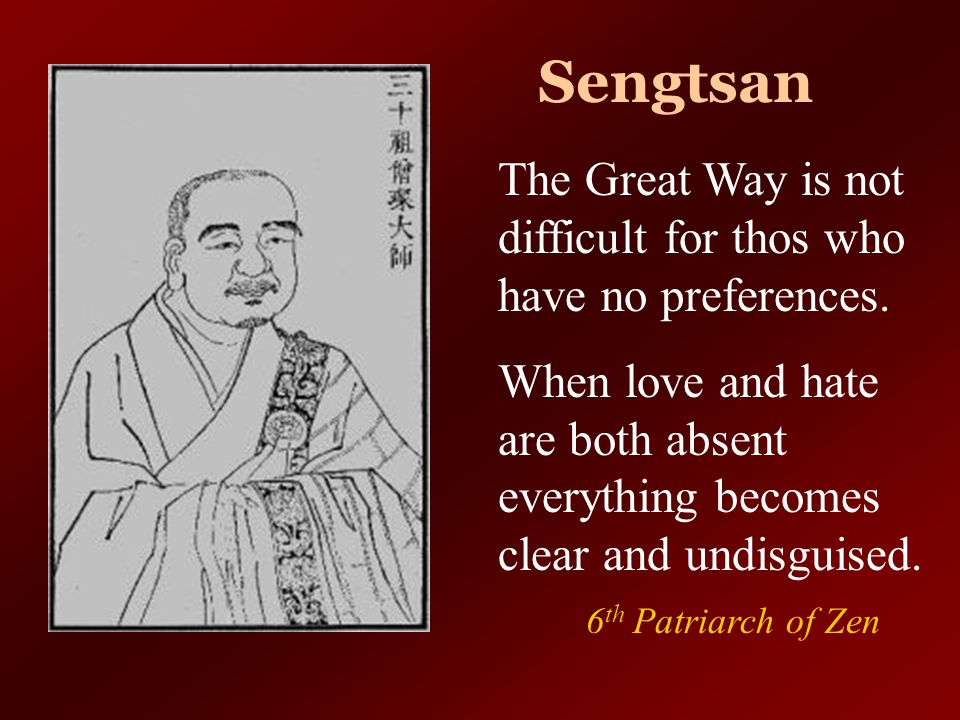 Sengtsan The Great Way is not difficult for thos who have no preferences.
