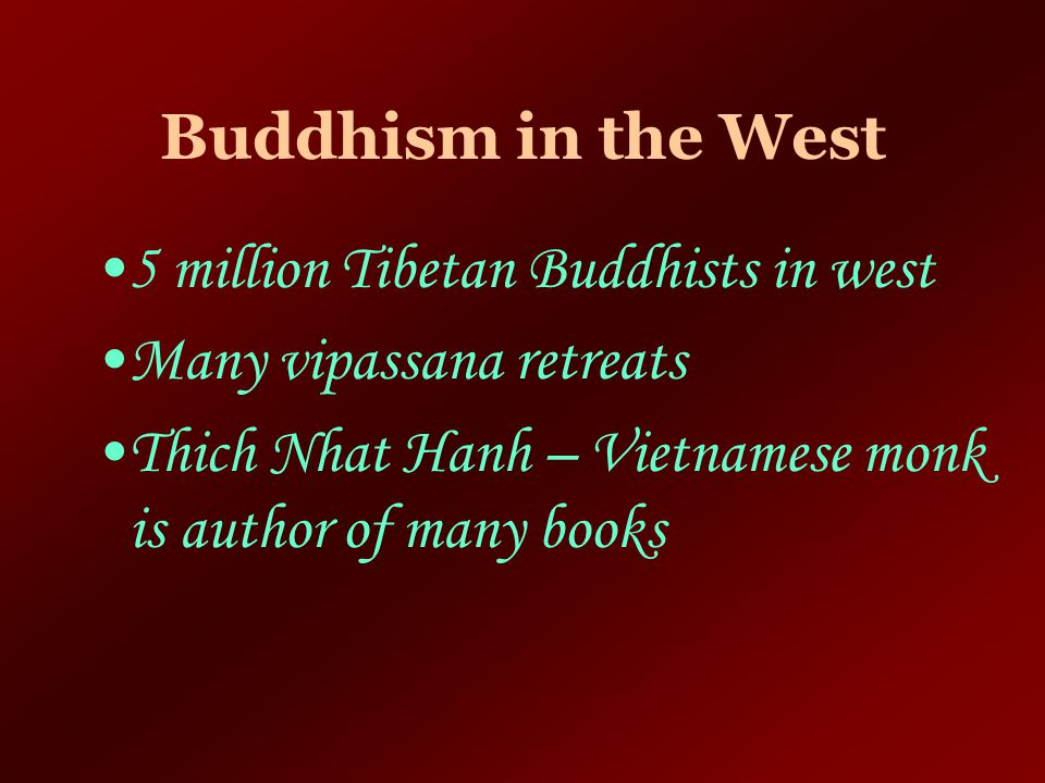 Buddhism in the West 5 million Tibetan Buddhists in west.