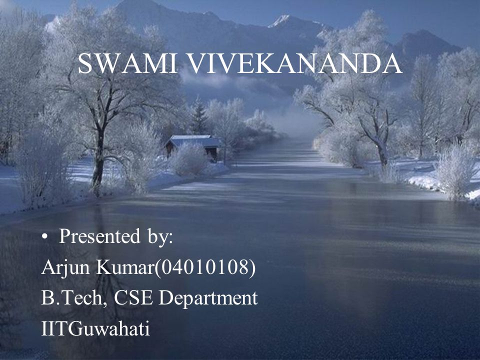 SWAMI VIVEKANANDA Presented by: Arjun Kumar( )