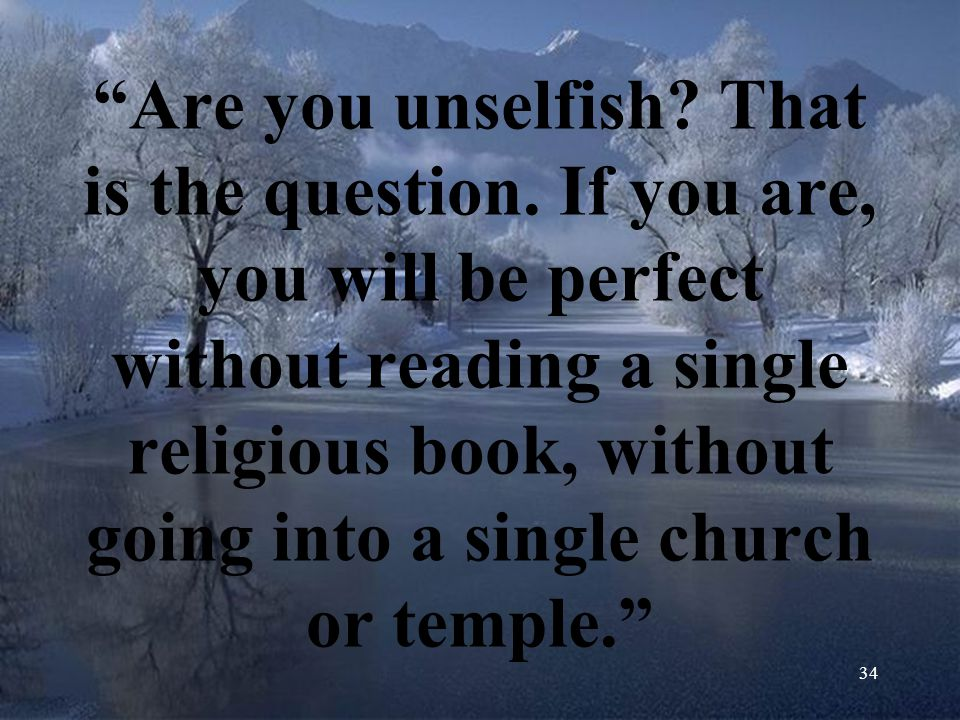 Are you unselfish. That is the question