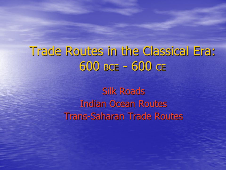 trade routes in the classical era bce ce ppt video online  trade routes in the classical era 600 bce 600 ce