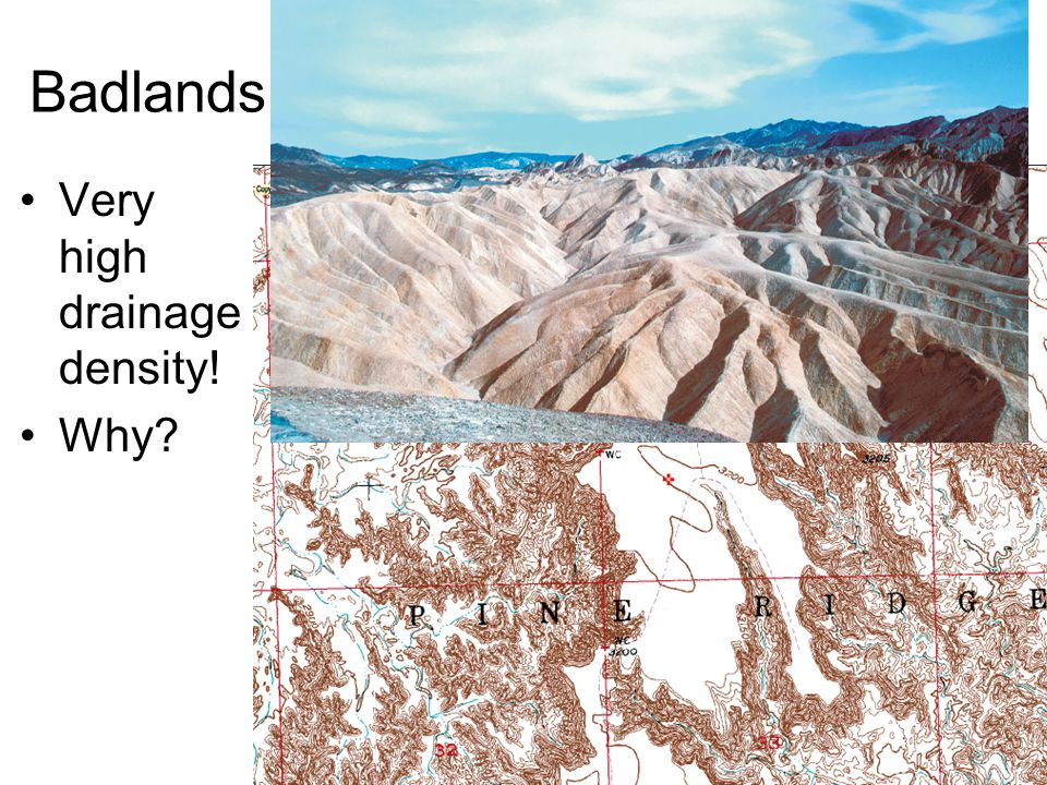 Badlands Very high drainage density! Why