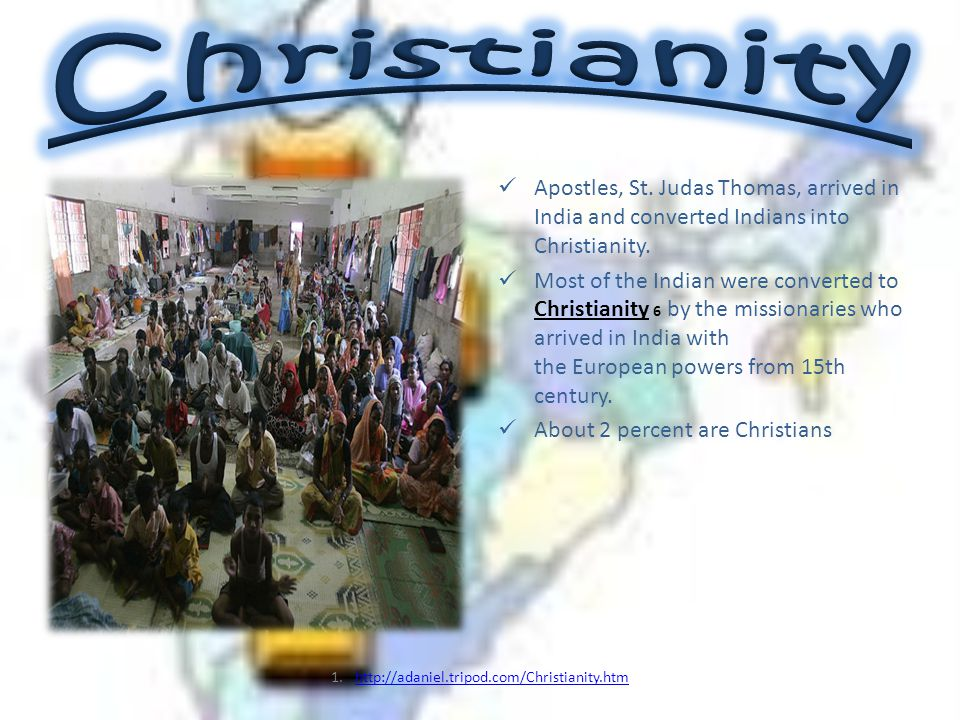 Christianity Apostles, St. Judas Thomas, arrived in India and converted Indians into Christianity.