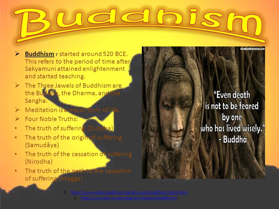 Buddhism Buddhism 7 started around 520 BCE. This refers to the period of time after Sakyamuni attained enlightenment and started teaching.