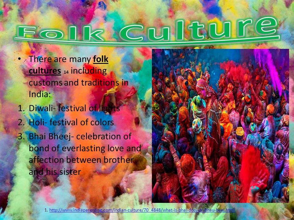 Folk Culture There are many folk cultures 14 including customs and traditions in India: Diwali- festival of lights.