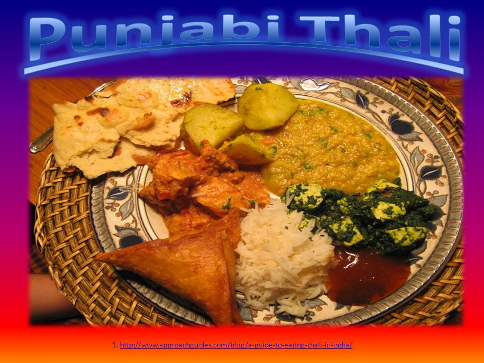 Punjabi Thali 1. http://www.approachguides.com/blog/a-guide-to-eating-thali-in-india/