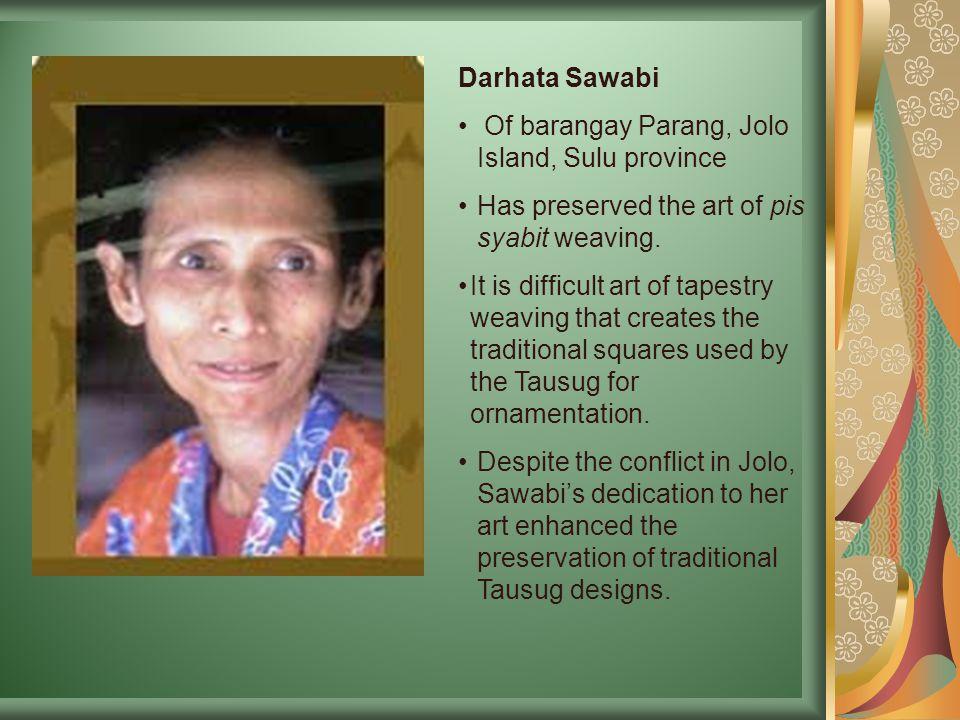 Darhata Sawabi Of barangay Parang, Jolo Island, Sulu province. Has preserved the art of pis syabit weaving.