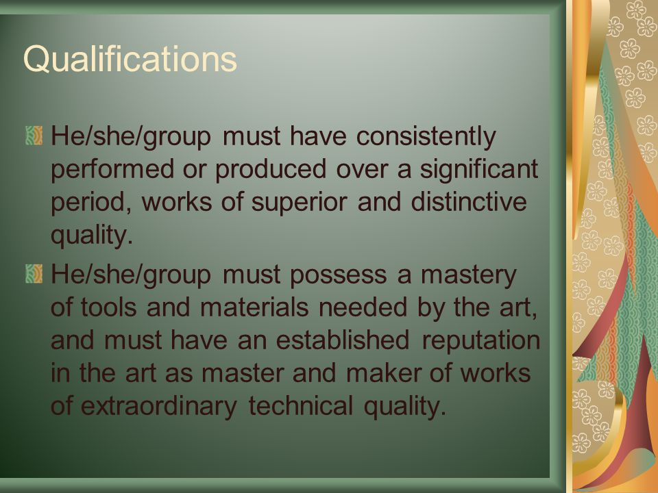 Qualifications He/she/group must have consistently performed or produced over a significant period, works of superior and distinctive quality.