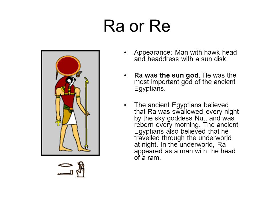Ra or Re Appearance: Man with hawk head and headdress with a sun disk.