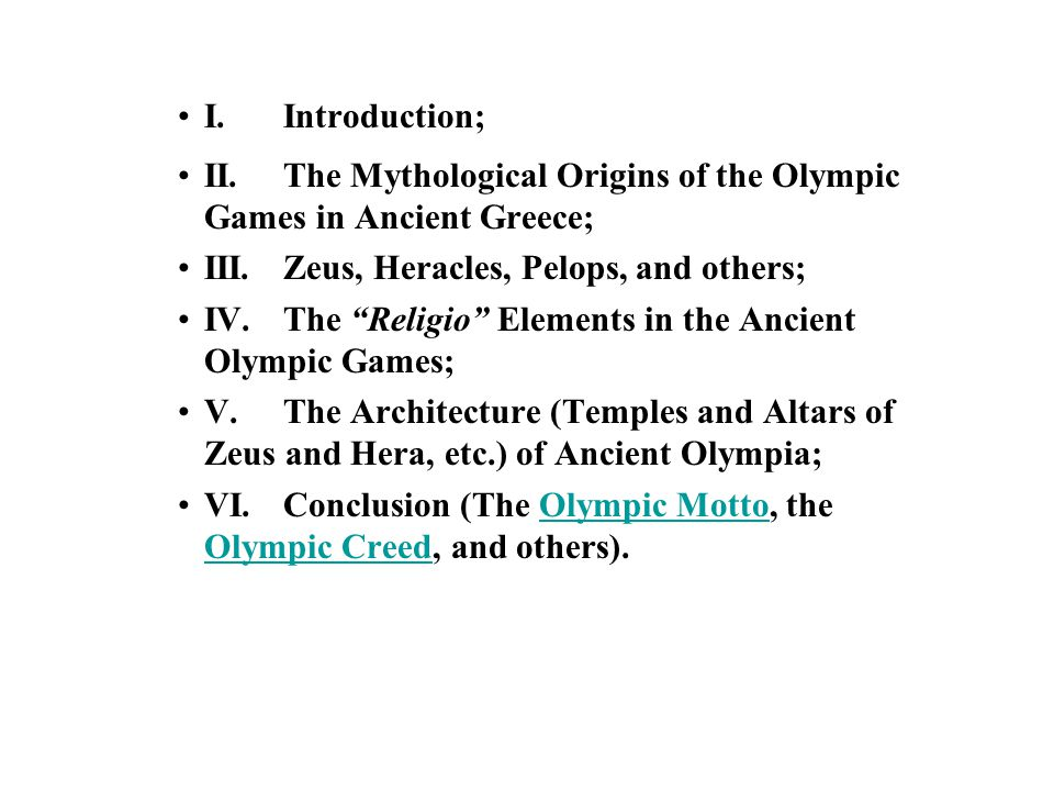 an introduction to the history religion and the culture of the olympic games in greece The first olympic games were held in greece in ancient times today, football (the game called soccer in the united states) is the most popular sport other favorites include basketball, volleyball, tennis, swimming and waterskiing at the nation's many beaches, sailing, fishing, golf, and mountain climbing.