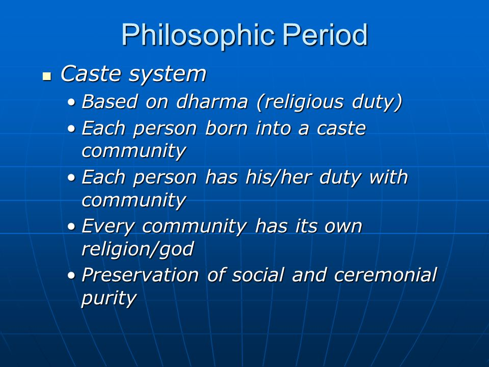 Philosophic Period Caste system Based on dharma (religious duty)