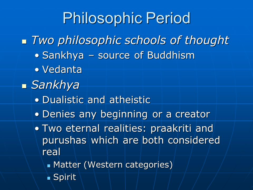 Philosophic Period Two philosophic schools of thought Sankhya