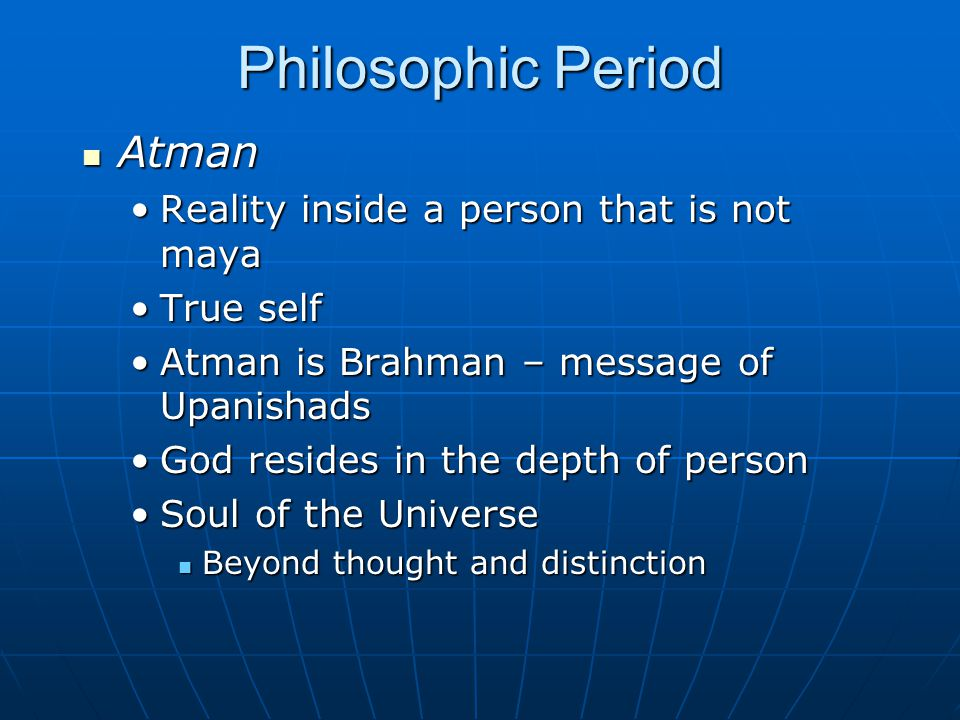 Philosophic Period Atman Reality inside a person that is not maya