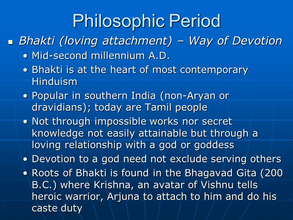 Philosophic Period Bhakti (loving attachment) – Way of Devotion