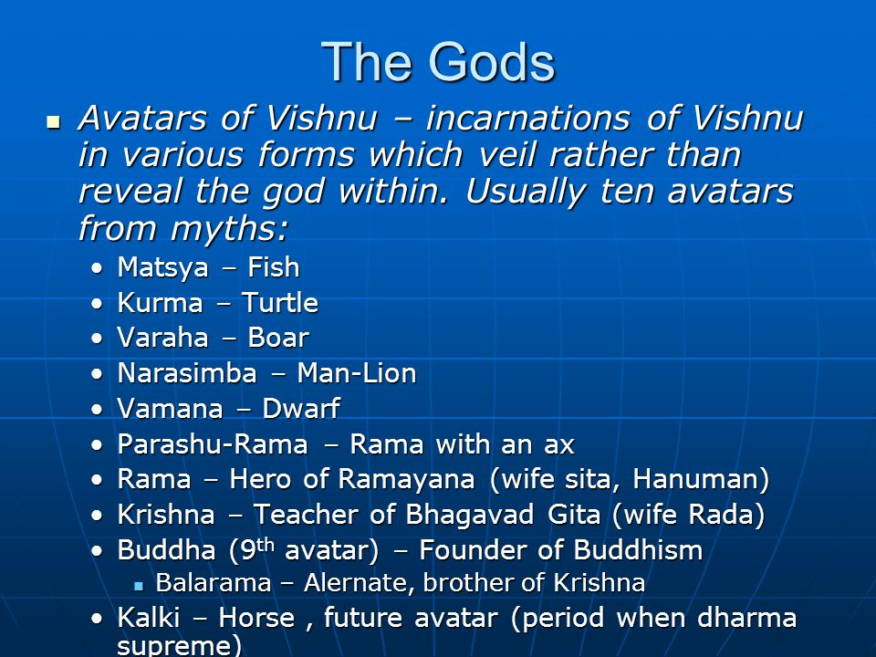 The Gods Avatars of Vishnu – incarnations of Vishnu in various forms which veil rather than reveal the god within. Usually ten avatars from myths: