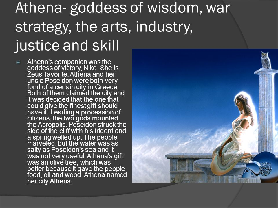 the story of athena the greek goddess of wisdom war and useful arts In greek mythology, athena is the shrewd  she also would come to be known as the goddess of wisdom as philosophy became  athena's gift was the most useful,.