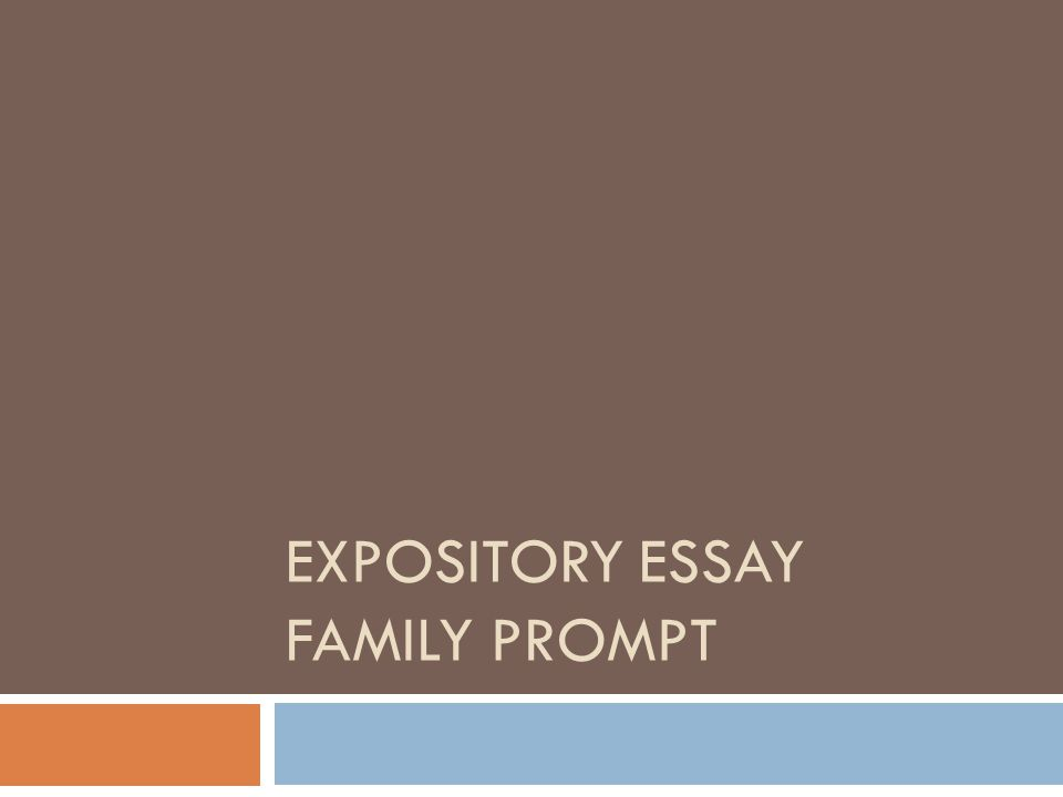 expository essay family prompt ppt  1 expository essay family prompt