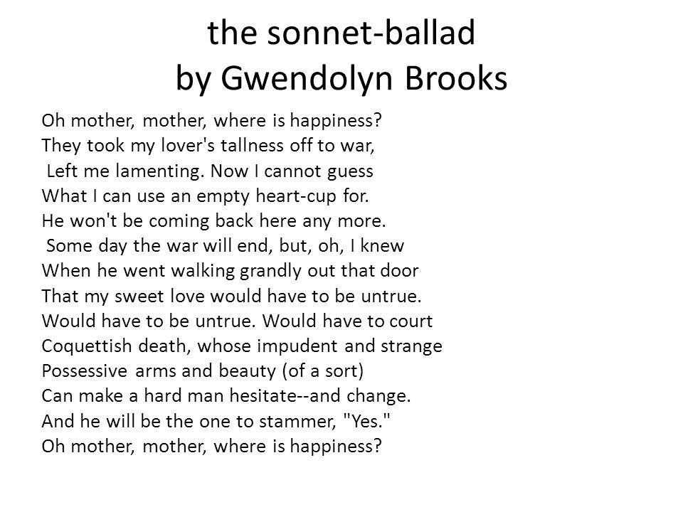 sonnet ballad gwendolyn brooks The sonnet-ballad by gwendolyn brooks gwendolyn brooks she was born in topeka, kansas, on june 7, 1917 and raised in chicago she died on december 3, 2000 slideshow 203636 by mercy.