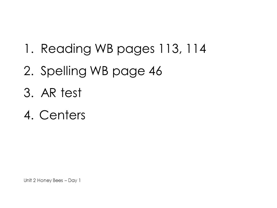 1. Reading WB pages 113, Spelling WB page AR test Centers