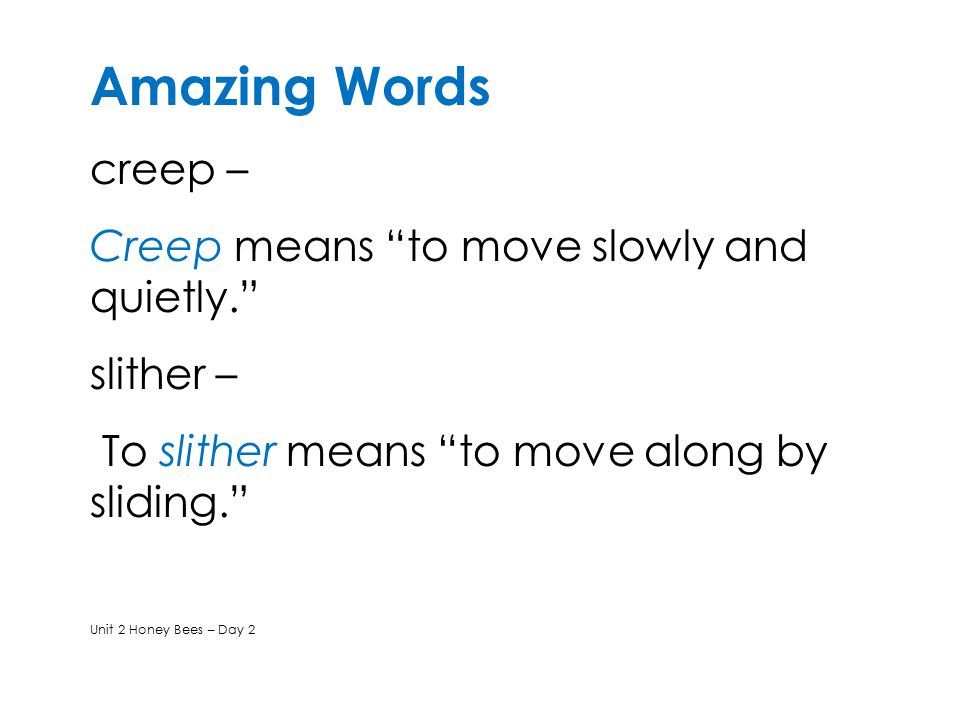 Amazing Words creep – Creep means to move slowly and quietly.