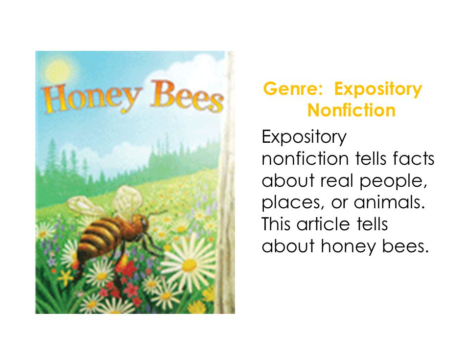 Genre: Expository Nonfiction Expository nonfiction tells facts about real people, places, or animals.