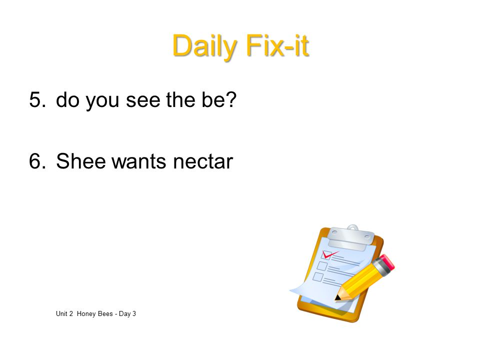 Daily Fix-it do you see the be Shee wants nectar