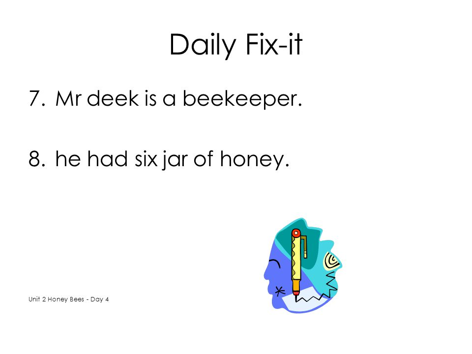 Daily Fix-it Mr deek is a beekeeper. he had six jar of honey.