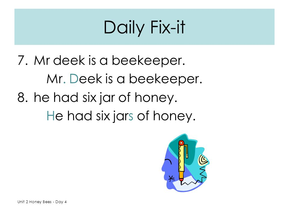 Daily Fix-it Mr deek is a beekeeper. Mr. Deek is a beekeeper.