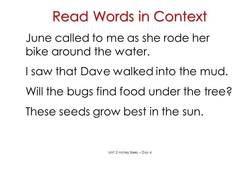 Read Words in Context June called to me as she rode her bike around the water. I saw that Dave walked into the mud.