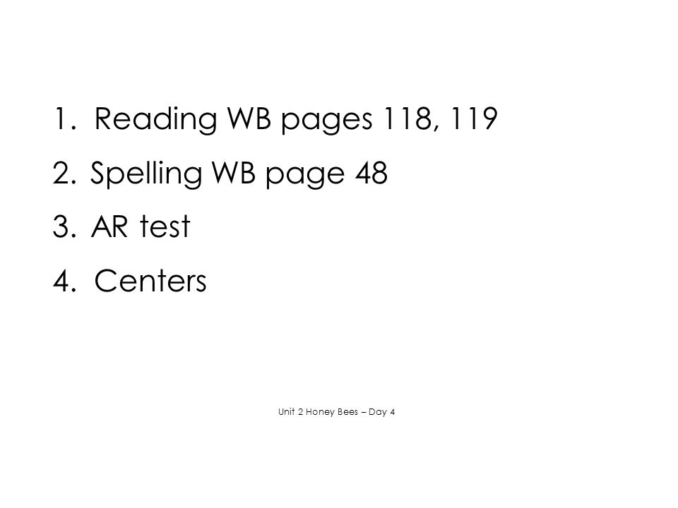 1. Reading WB pages 118, 119 Spelling WB page 48 AR test 4. Centers