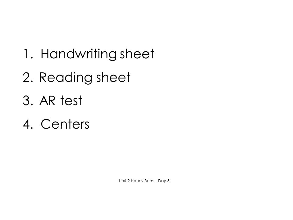 1. Handwriting sheet Reading sheet AR test 4. Centers