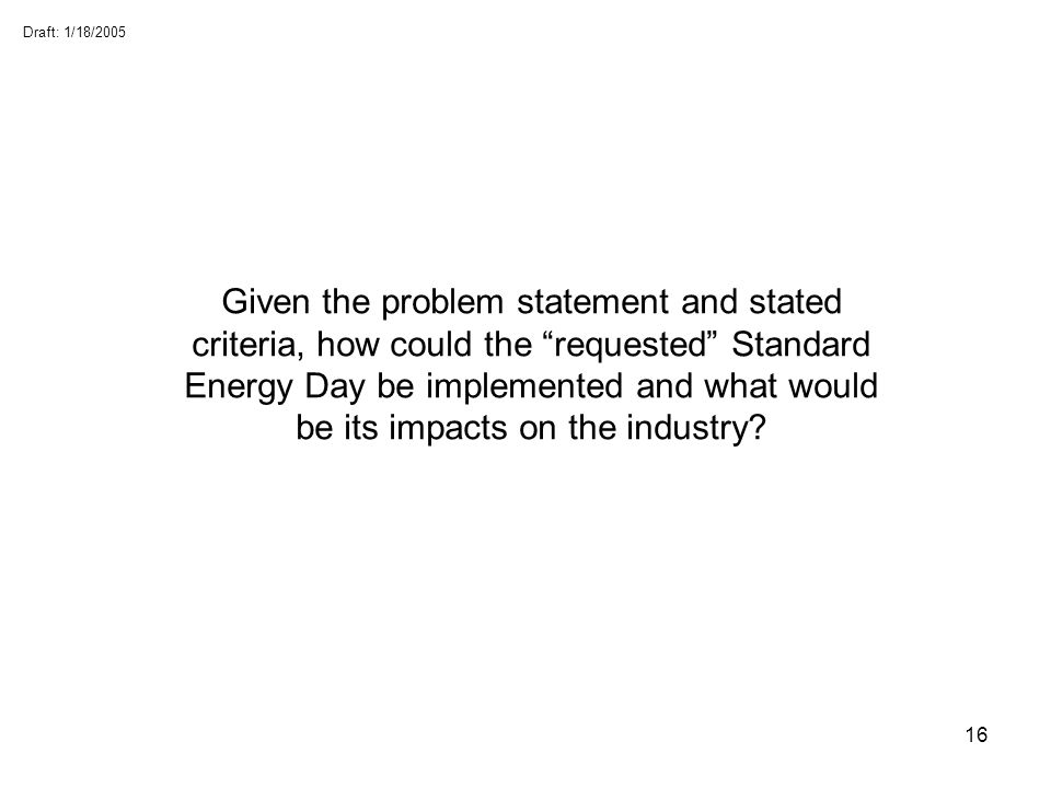 Given the problem statement and stated criteria, how could the requested Standard Energy Day be implemented and what would be its impacts on the industry