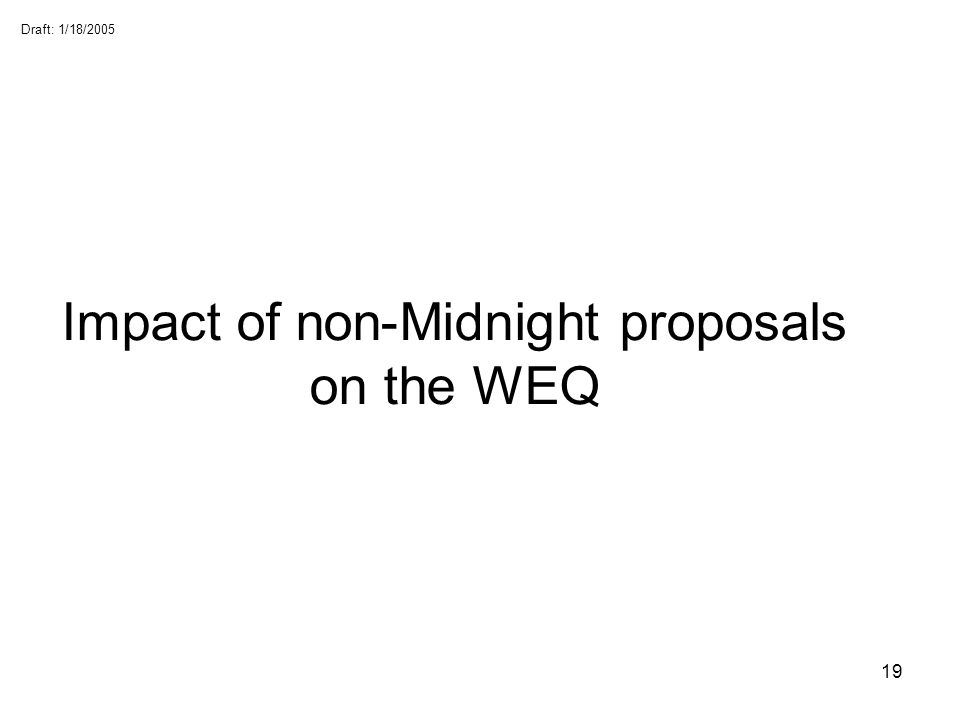Impact of non-Midnight proposals on the WEQ