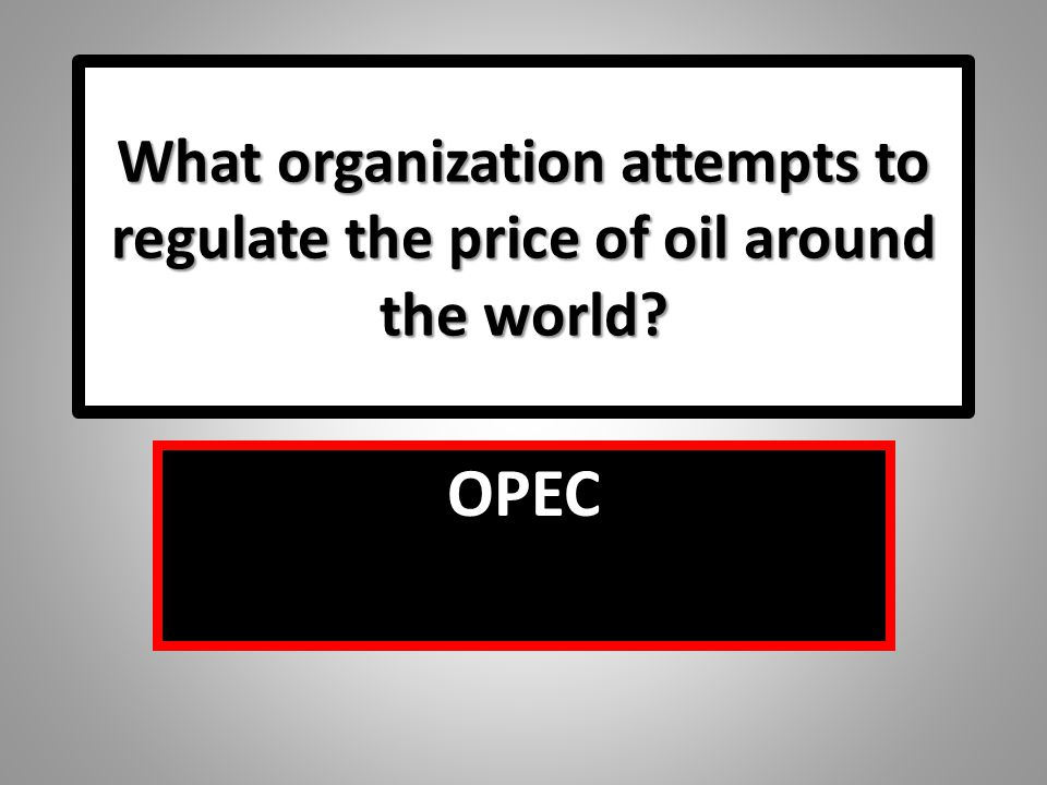 What organization attempts to regulate the price of oil around the world