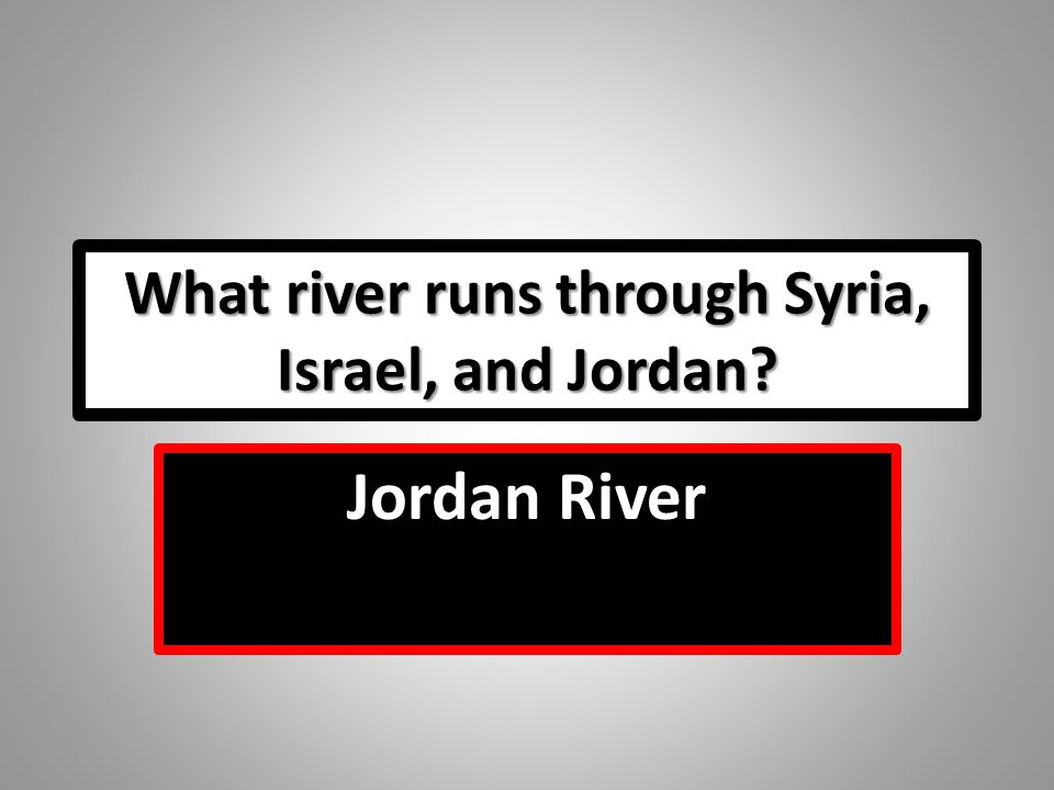 What river runs through Syria, Israel, and Jordan