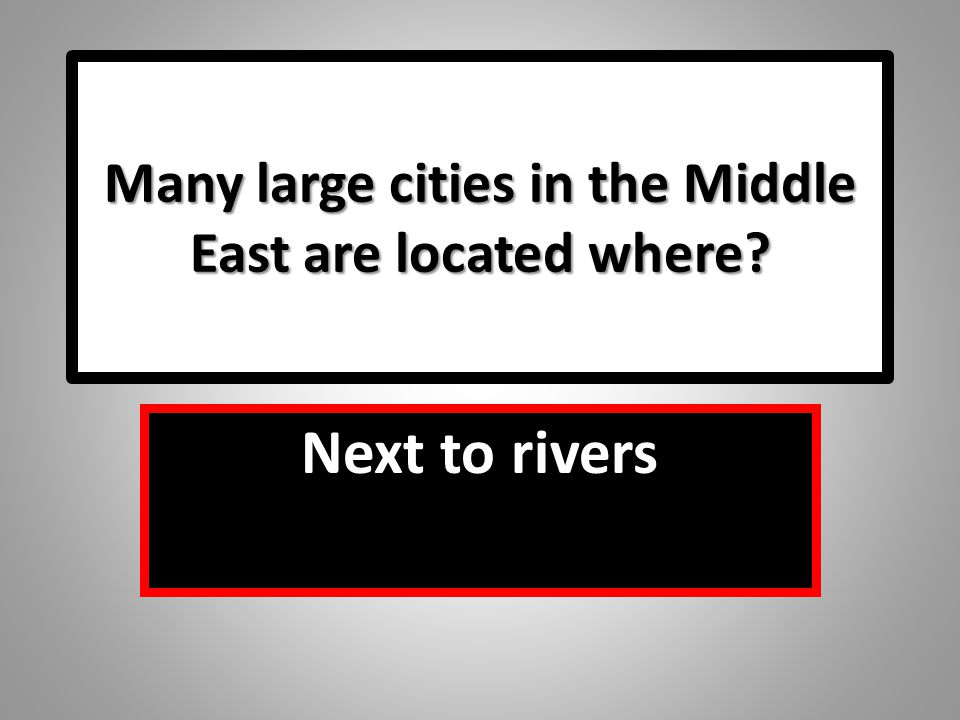 Many large cities in the Middle East are located where