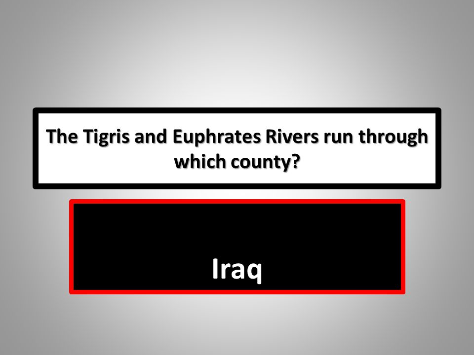 The Tigris and Euphrates Rivers run through which county