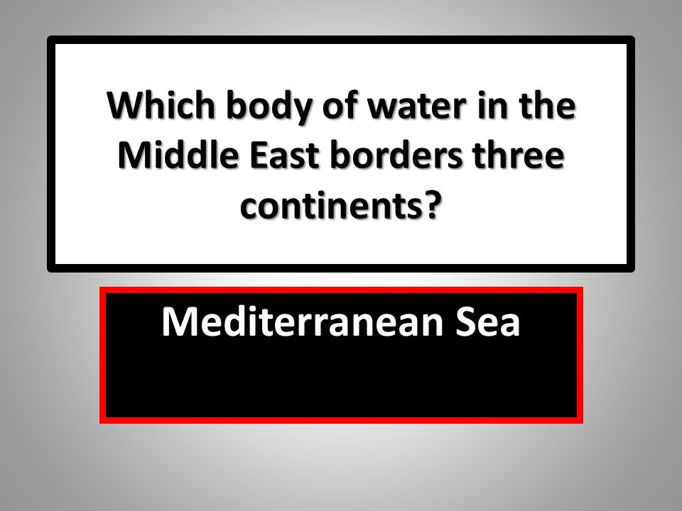 Which body of water in the Middle East borders three continents
