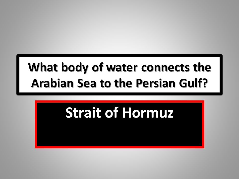 What body of water connects the Arabian Sea to the Persian Gulf