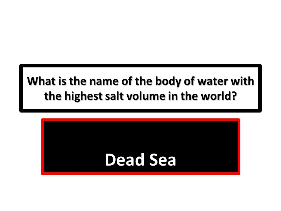 What is the name of the body of water with the highest salt volume in the world