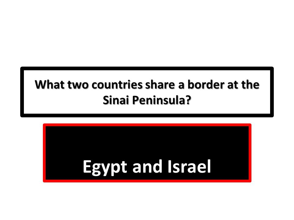 What two countries share a border at the Sinai Peninsula