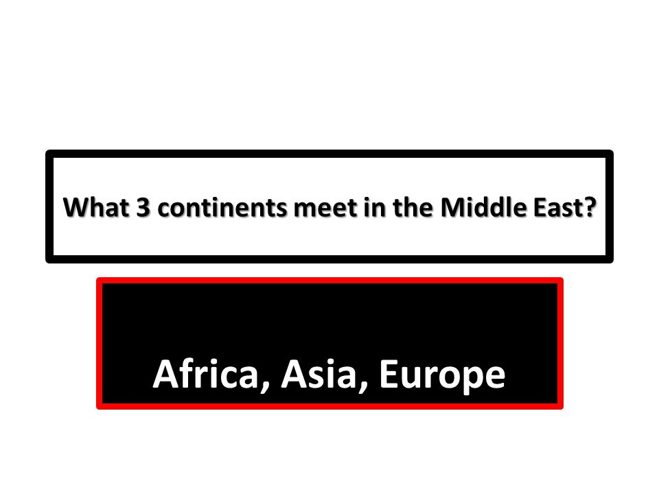 What 3 continents meet in the Middle East