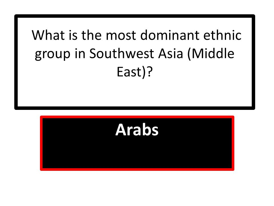 What is the most dominant ethnic group in Southwest Asia (Middle East)