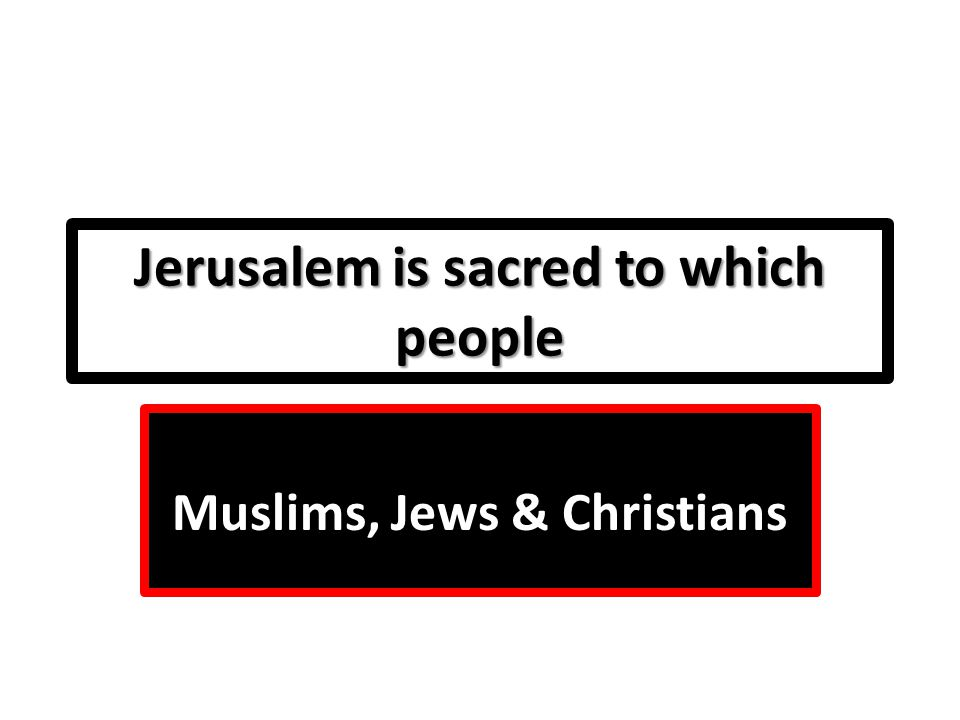 Jerusalem is sacred to which people