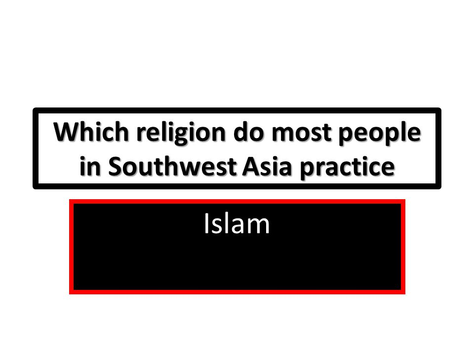 Which religion do most people in Southwest Asia practice