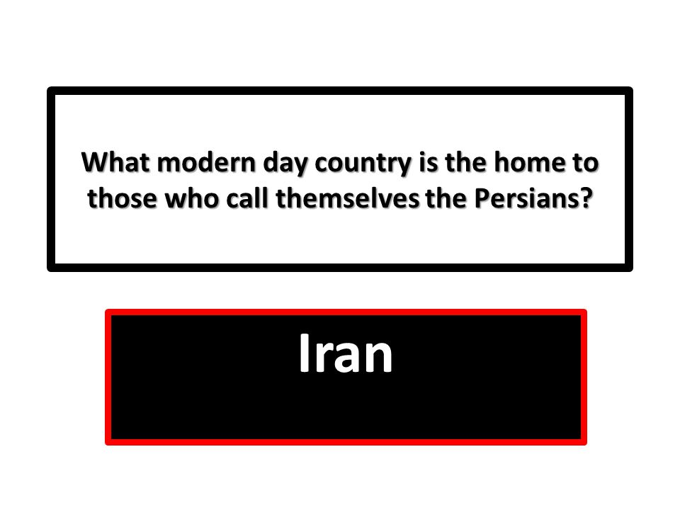 What modern day country is the home to those who call themselves the Persians