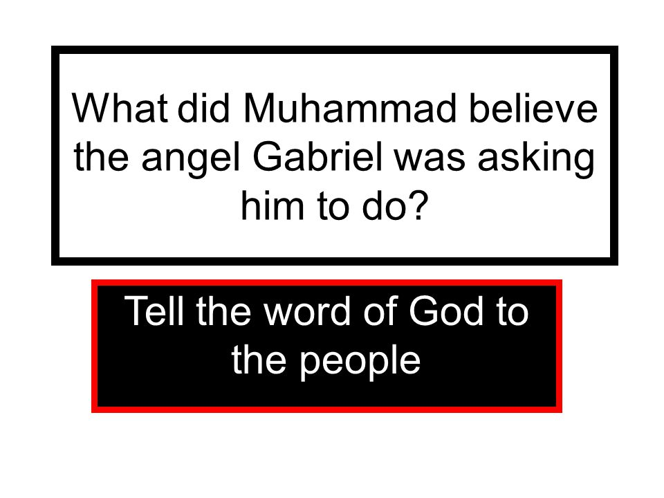 What did Muhammad believe the angel Gabriel was asking him to do