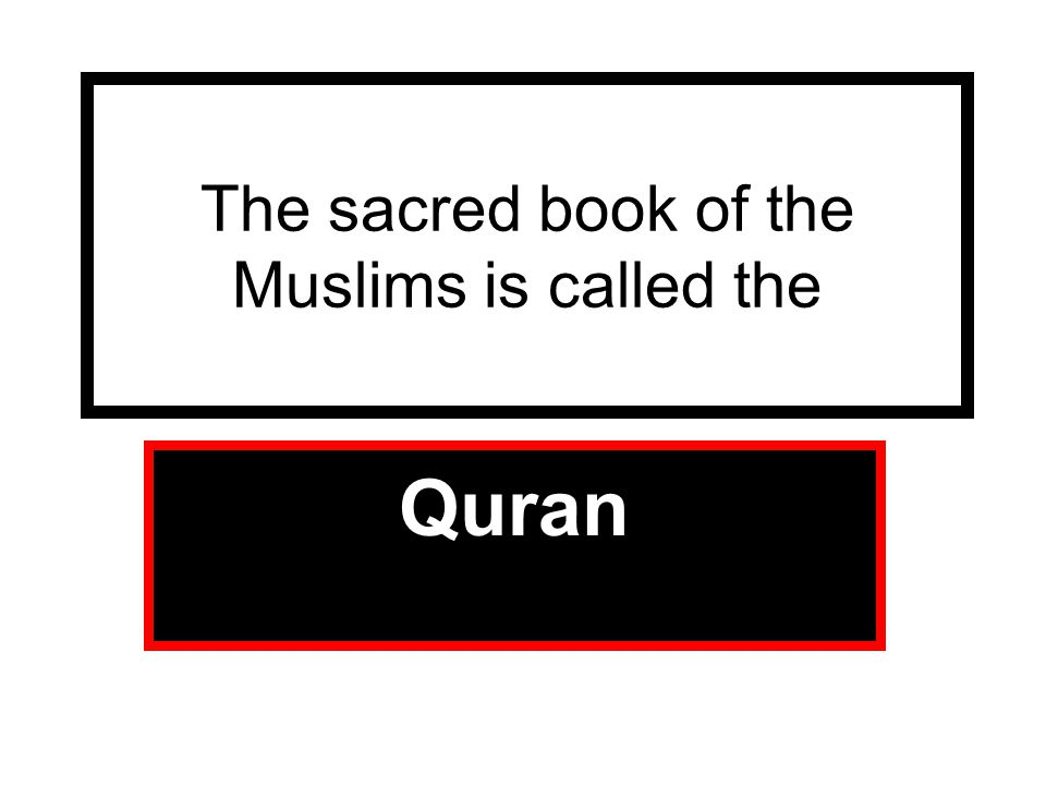 The sacred book of the Muslims is called the
