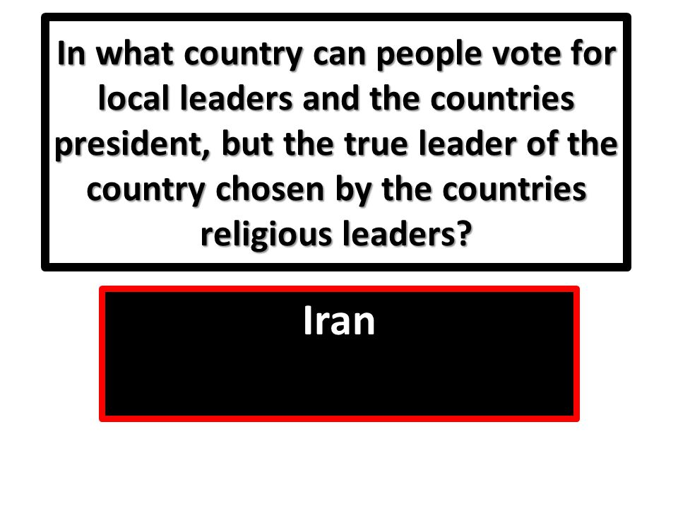 In what country can people vote for local leaders and the countries president, but the true leader of the country chosen by the countries religious leaders